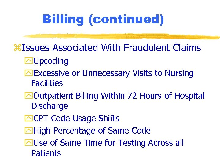 Billing (continued) z. Issues Associated With Fraudulent Claims y. Upcoding y. Excessive or Unnecessary