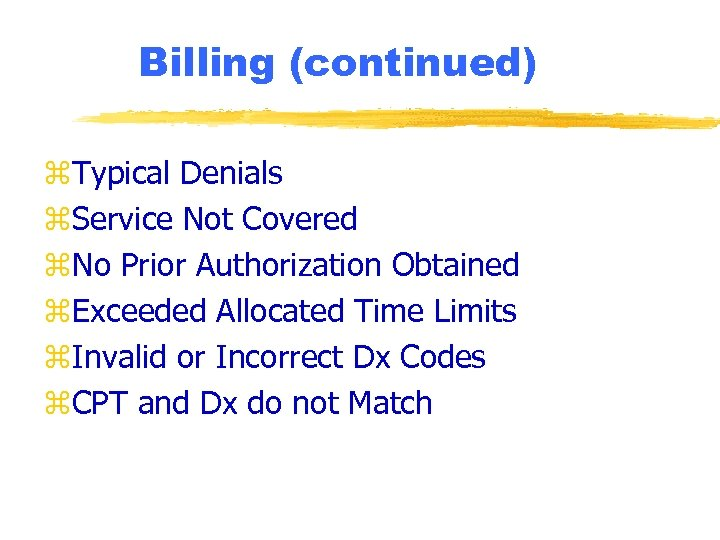 Billing (continued) z. Typical Denials z. Service Not Covered z. No Prior Authorization Obtained