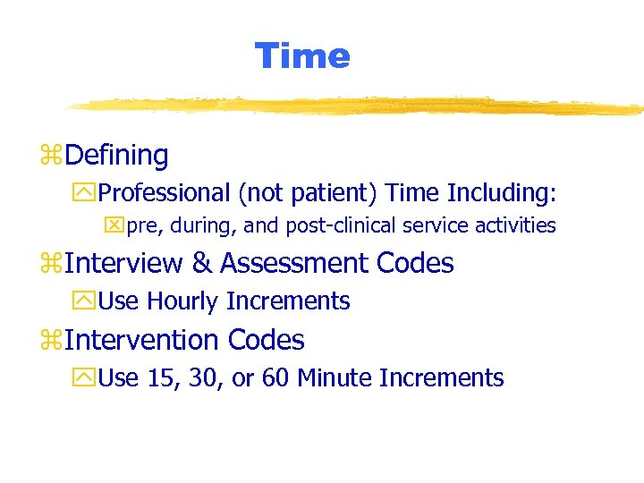 Time z. Defining y. Professional (not patient) Time Including: xpre, during, and post-clinical service