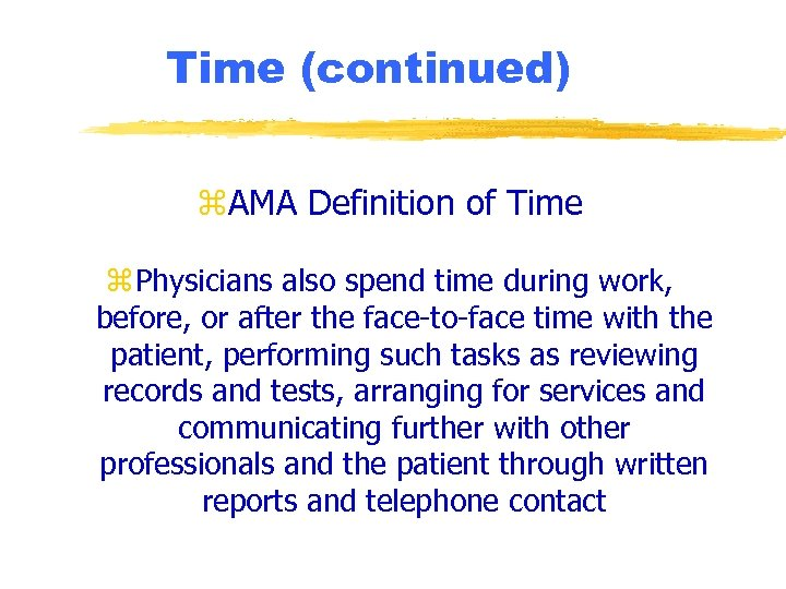 Time (continued) z. AMA Definition of Time z Physicians also spend time during work,