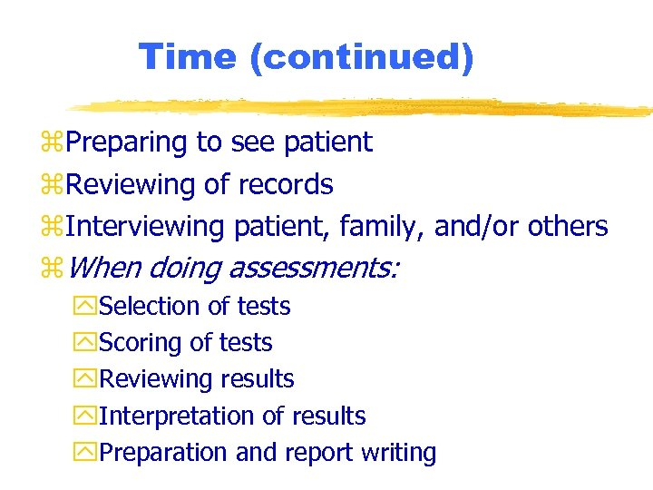 Time (continued) z. Preparing to see patient z. Reviewing of records z. Interviewing patient,
