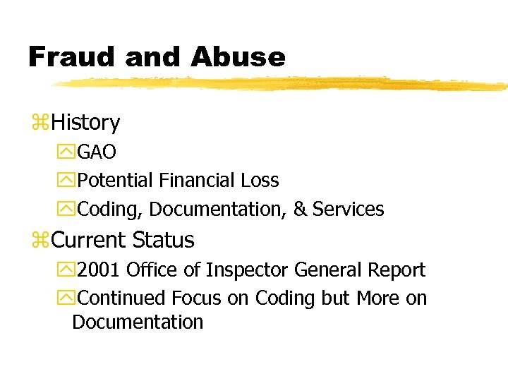 Fraud and Abuse z. History y. GAO y. Potential Financial Loss y. Coding, Documentation,
