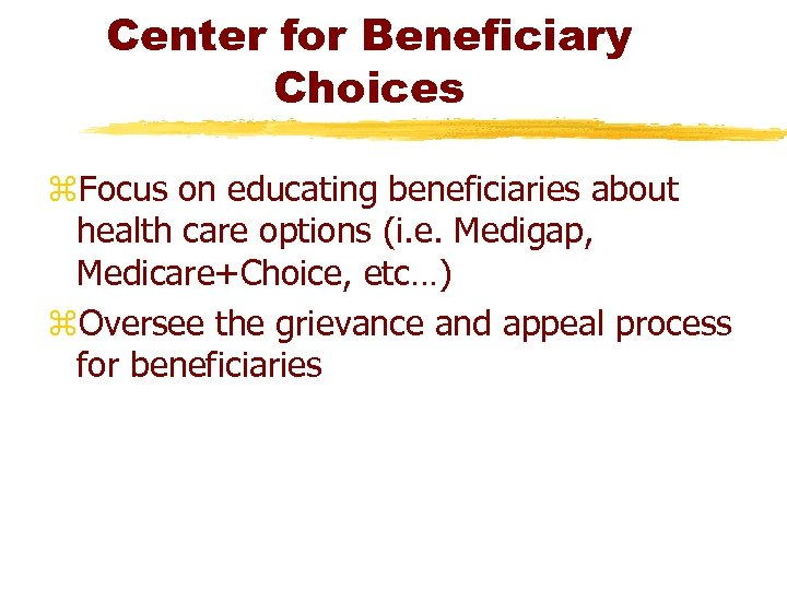 Center for Beneficiary Choices z. Focus on educating beneficiaries about health care options (i.