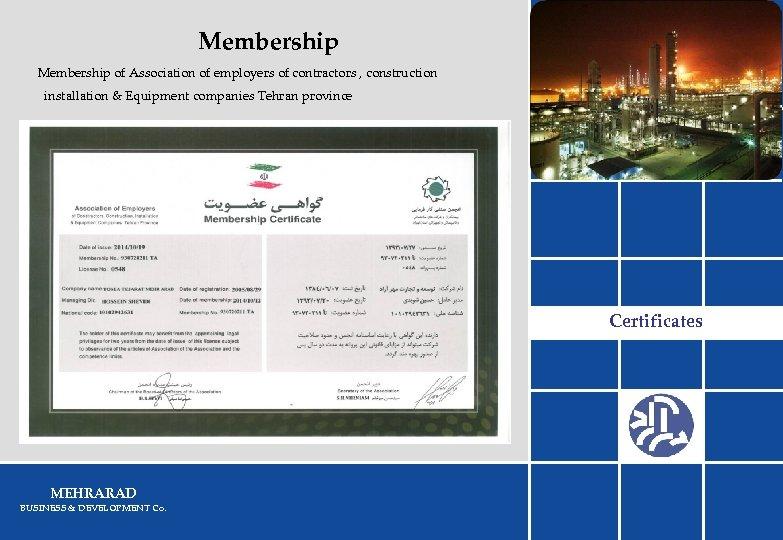 Membership of Association of employers of contractors , construction installation & Equipment companies Tehran
