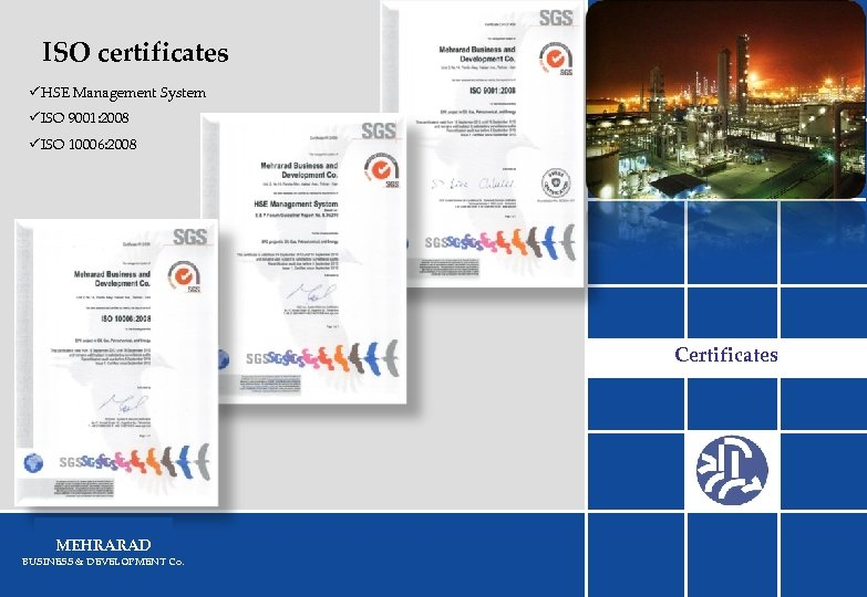 ISO certificates üHSE Management System üISO 9001: 2008 üISO 10006: 2008 Certificates ﻣﻌﺮﻓی ﺷﺮکﺖ