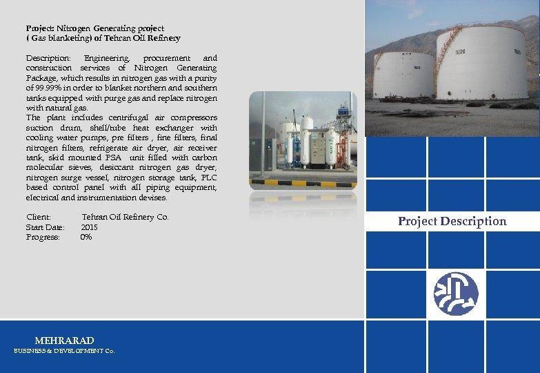 Project: Nitrogen Generating project ( Gas blanketing) of Tehran Oil Refinery Description: Engineering, procurement