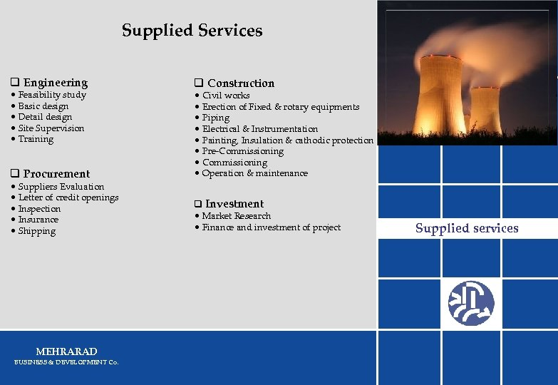Supplied Services q Engineering • Feasibility study • Basic design • Detail design •