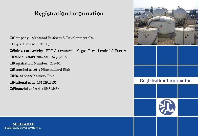 Registration Information q. Company : Mehrarad Business & Development Co. q. Type: Limited Liability