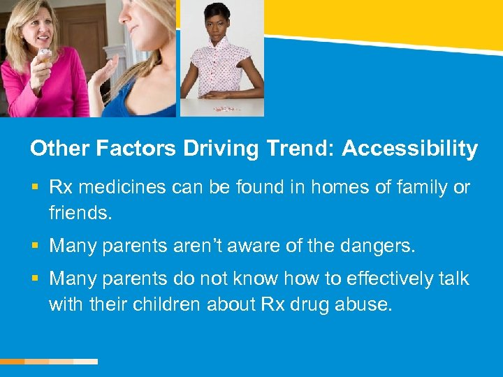 Other Factors Driving Trend: Accessibility § Rx medicines can be found in homes of