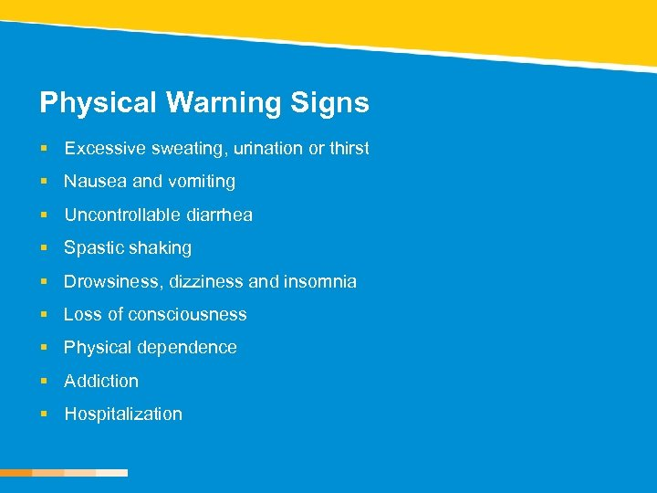 Physical Warning Signs § Excessive sweating, urination or thirst § Nausea and vomiting §