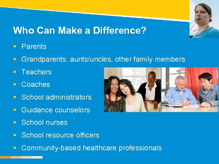 Who Can Make a Difference? § Parents § Grandparents, aunts/uncles, other family members §