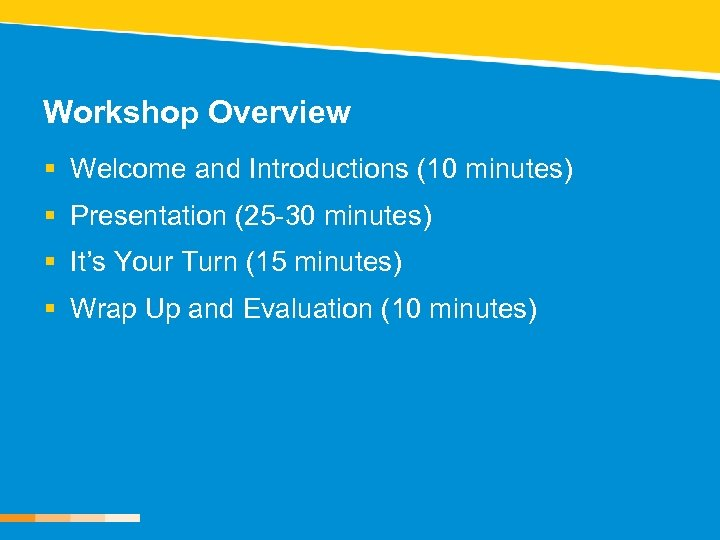 Workshop Overview § Welcome and Introductions (10 minutes) § Presentation (25 -30 minutes) §