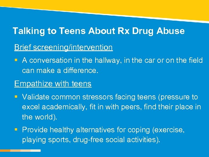 Talking to Teens About Rx Drug Abuse Brief screening/intervention § A conversation in the