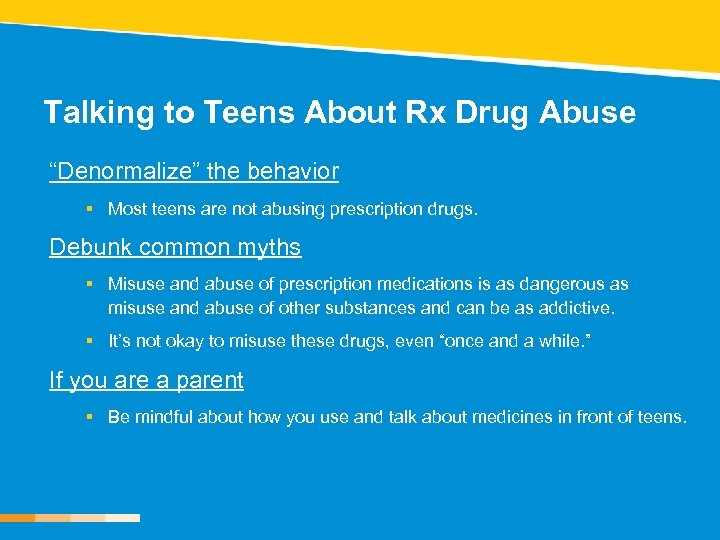 "Talking to Teens About Rx Drug Abuse ""Denormalize"" the behavior § Most teens are"