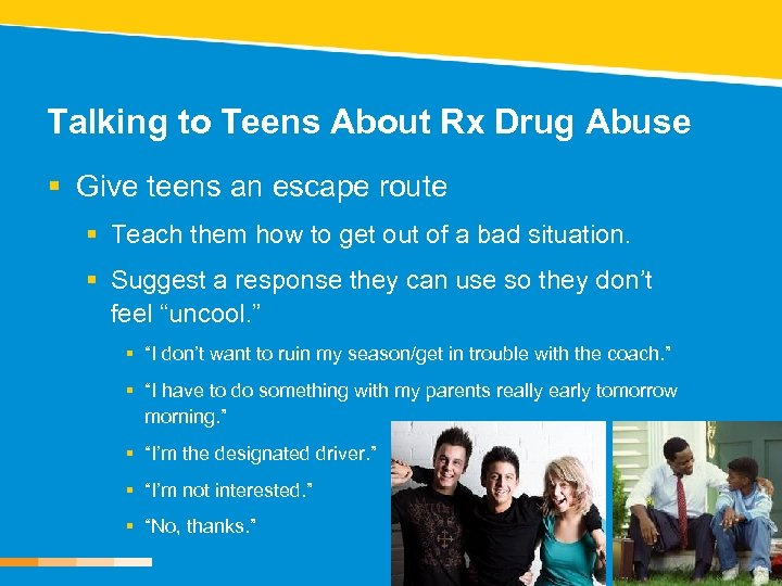 Talking to Teens About Rx Drug Abuse § Give teens an escape route §