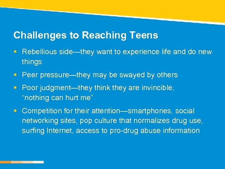 Challenges to Reaching Teens § Rebellious side—they want to experience life and do new