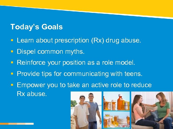 Today's Goals § Learn about prescription (Rx) drug abuse. § Dispel common myths. §