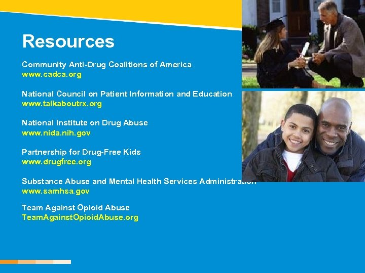 Resources Community Anti-Drug Coalitions of America www. cadca. org National Council on Patient Information