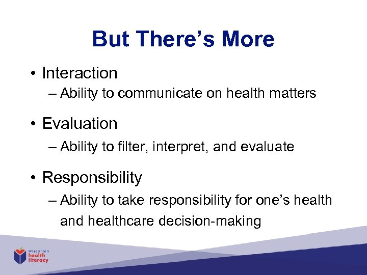 But There's More • Interaction – Ability to communicate on health matters • Evaluation