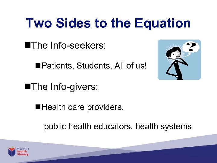 Two Sides to the Equation n. The Info-seekers: n Patients, Students, All of us!