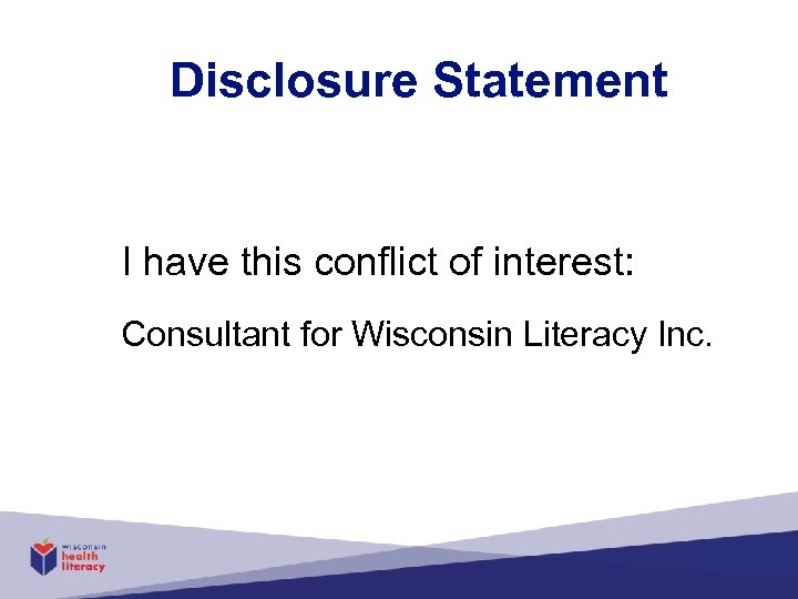 Disclosure Statement I have this conflict of interest: Consultant for Wisconsin Literacy Inc.