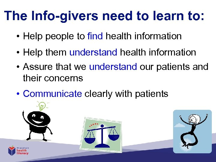 The Info-givers need to learn to: • Help people to find health information •
