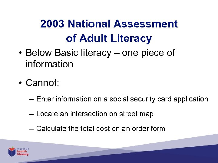2003 National Assessment of Adult Literacy • Below Basic literacy – one piece of