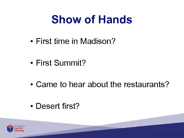 Show of Hands • First time in Madison? • First Summit? • Came to