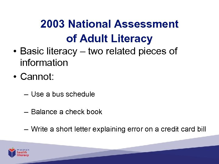 2003 National Assessment of Adult Literacy • Basic literacy – two related pieces of