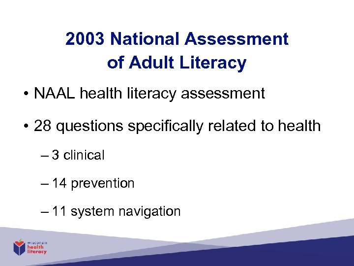2003 National Assessment of Adult Literacy • NAAL health literacy assessment • 28 questions