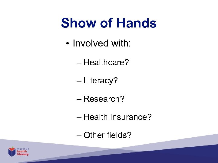 Show of Hands • Involved with: – Healthcare? – Literacy? – Research? – Health