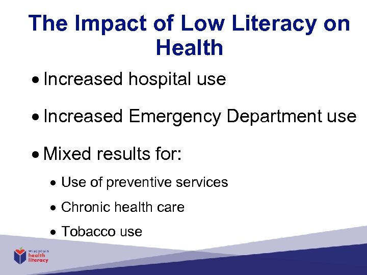 The Impact of Low Literacy on Health Increased hospital use Increased Emergency Department use