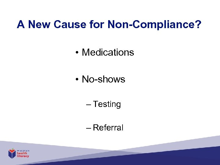 A New Cause for Non-Compliance? • Medications • No-shows – Testing – Referral