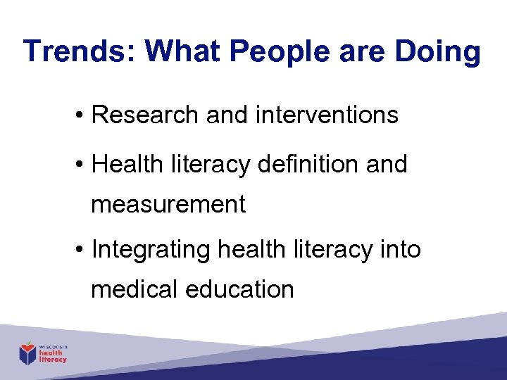 Trends: What People are Doing • Research and interventions • Health literacy definition and