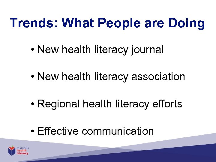 Trends: What People are Doing • New health literacy journal • New health literacy