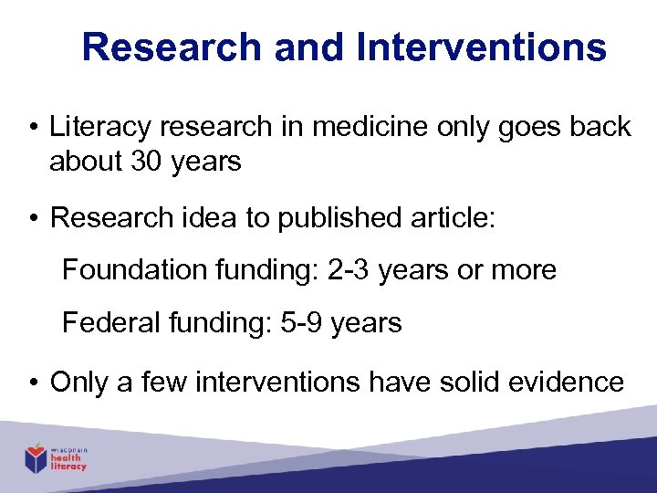 Research and Interventions • Literacy research in medicine only goes back about 30 years