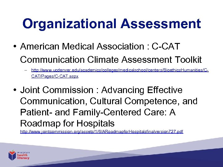 Organizational Assessment • American Medical Association : C-CAT Communication Climate Assessment Toolkit – http: