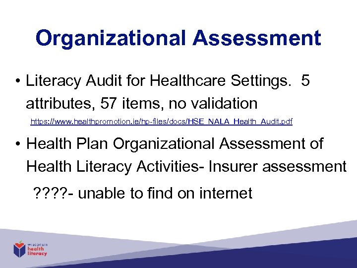 Organizational Assessment • Literacy Audit for Healthcare Settings. 5 attributes, 57 items, no validation