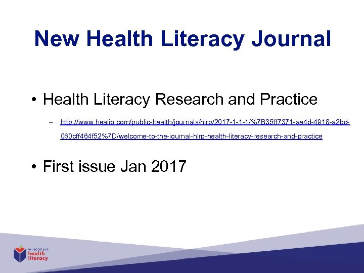 New Health Literacy Journal • Health Literacy Research and Practice – http: //www. healio.