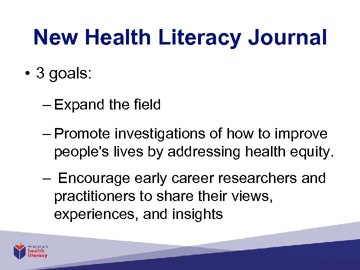 New Health Literacy Journal • 3 goals: – Expand the field – Promote investigations