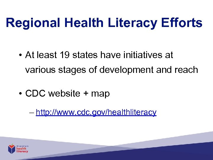 Regional Health Literacy Efforts • At least 19 states have initiatives at various stages