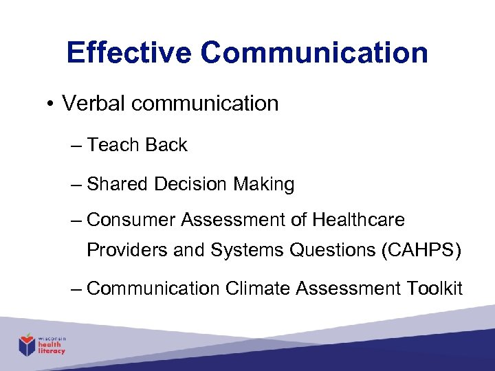 Effective Communication • Verbal communication – Teach Back – Shared Decision Making – Consumer