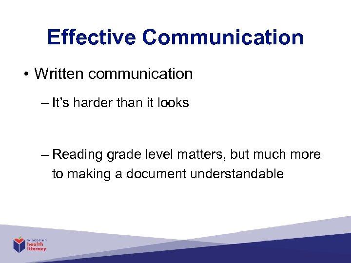 Effective Communication • Written communication – It's harder than it looks – Reading grade