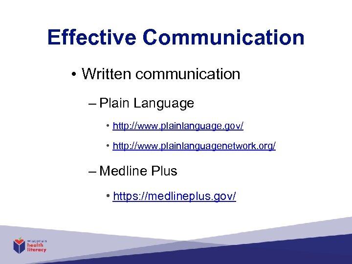 Effective Communication • Written communication – Plain Language • http: //www. plainlanguage. gov/ •