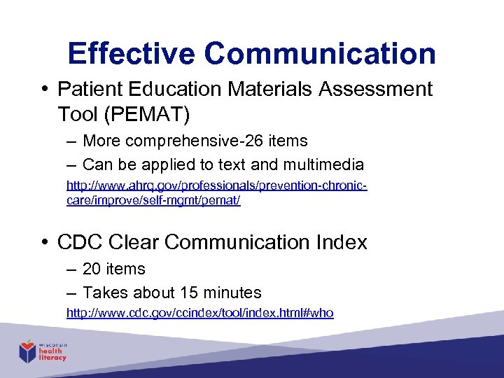 Effective Communication • Patient Education Materials Assessment Tool (PEMAT) – More comprehensive-26 items –