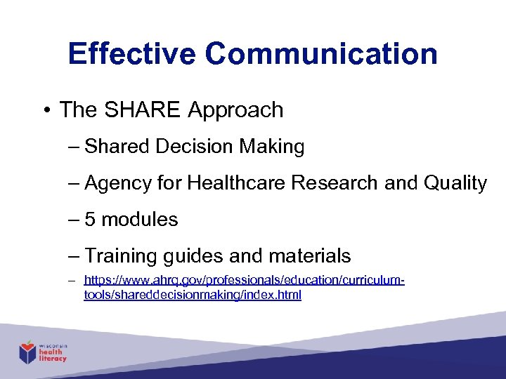 Effective Communication • The SHARE Approach – Shared Decision Making – Agency for Healthcare