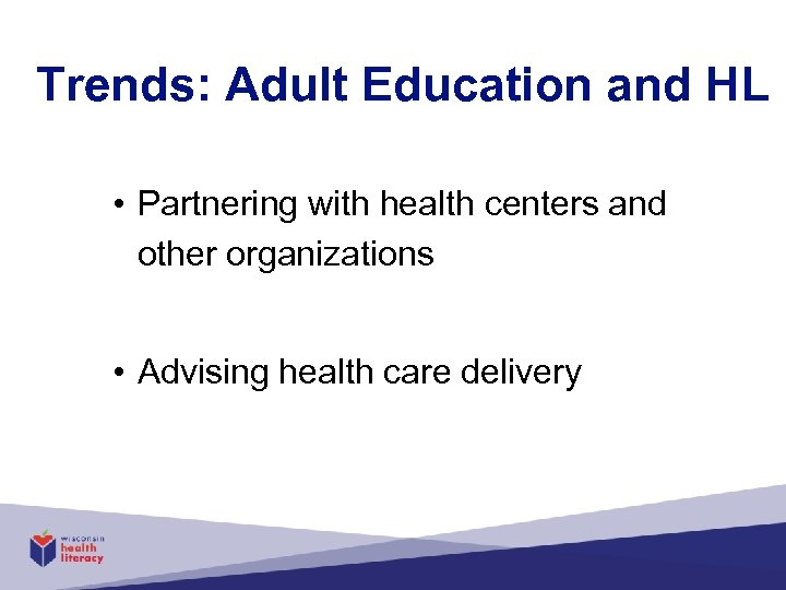 Trends: Adult Education and HL • Partnering with health centers and other organizations •