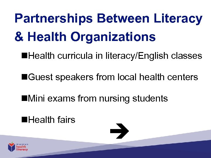 Partnerships Between Literacy & Health Organizations n. Health curricula in literacy/English classes n. Guest