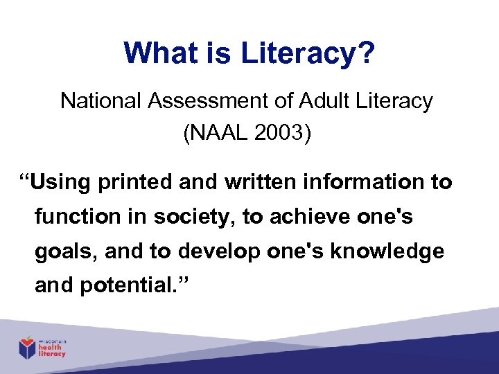 "What is Literacy? National Assessment of Adult Literacy (NAAL 2003) ""Using printed and written"