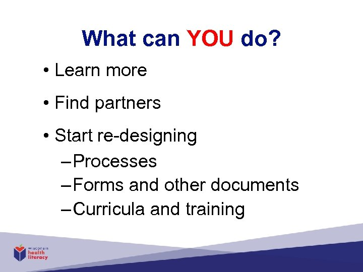 What can YOU do? • Learn more • Find partners • Start re-designing –